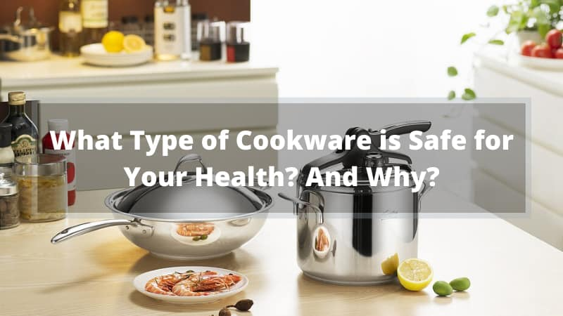 What Type of Cookware is Safe for Your Health
