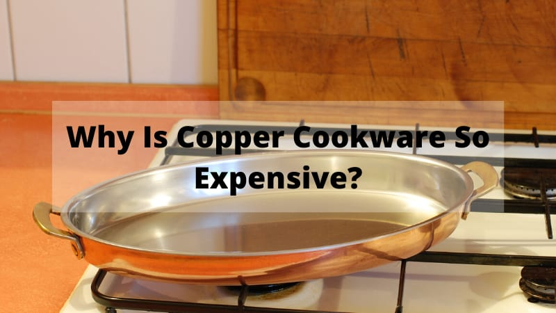 Why Is Copper Cookware So Expensive